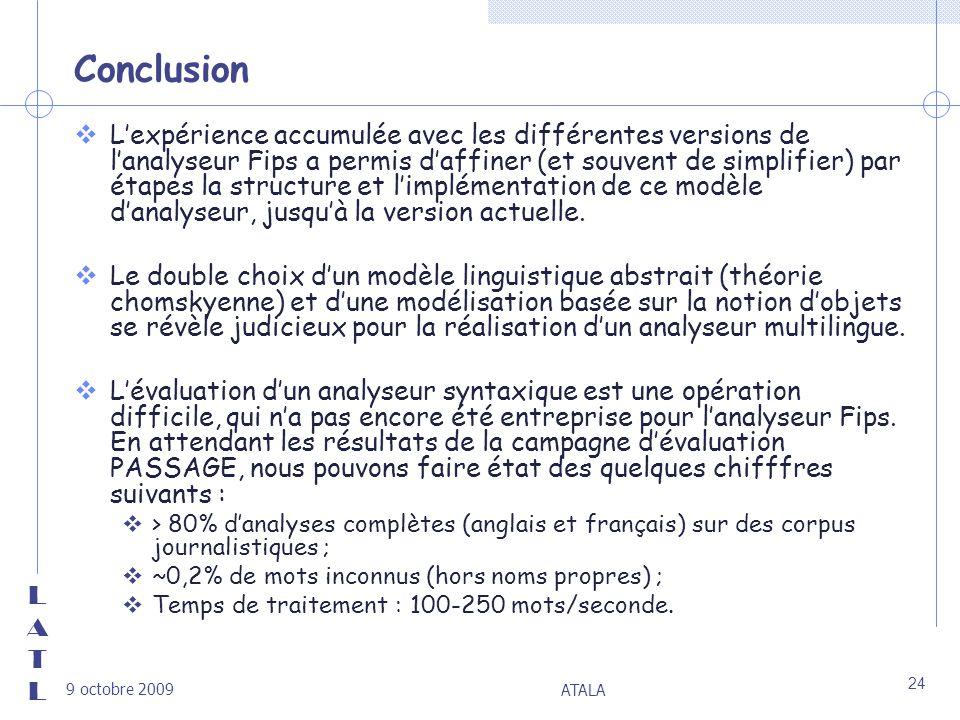 LATLLATL 9 octobre 2009 ATALA 24 Conclusion vLexpérience accumulée avec les différentes versions de lanalyseur Fips a permis daffiner (et souvent de s