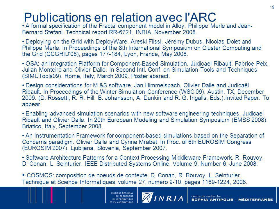 19 Publications en relation avec l'ARC A formal specification of the Fractal component model in Alloy. Philippe Merle and Jean- Bernard Stefani. Techn