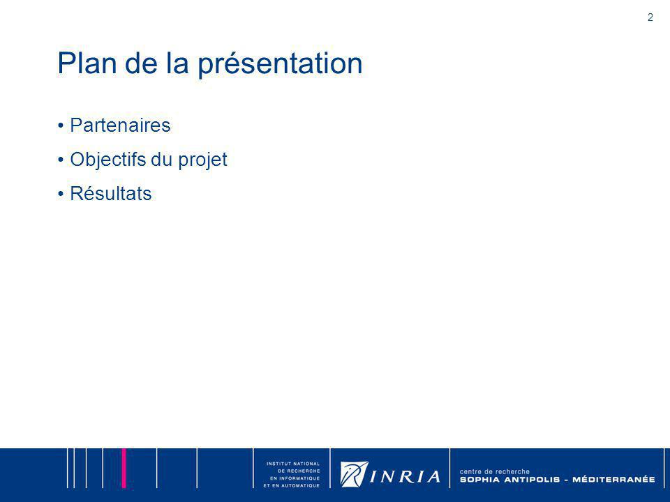2 Plan de la présentation Partenaires Objectifs du projet Résultats