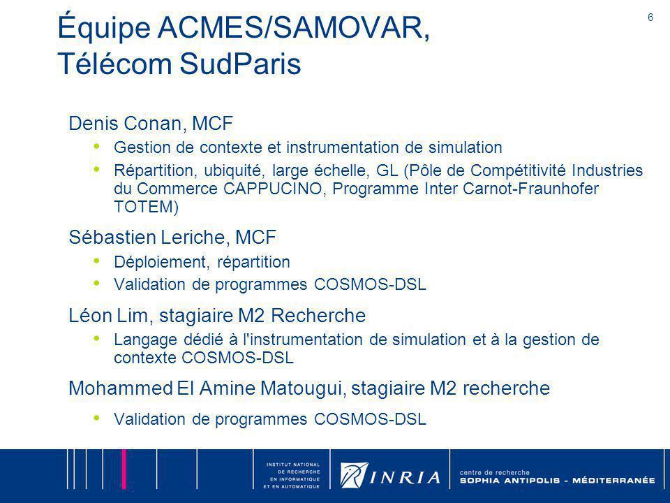 6 Équipe ACMES/SAMOVAR, Télécom SudParis Denis Conan, MCF Gestion de contexte et instrumentation de simulation Répartition, ubiquité, large échelle, G