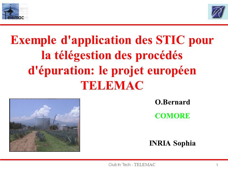 Club In Tech - TELEMAC 1 O.Bernard COMORE INRIA Sophia Exemple d'application des STIC pour la télégestion des procédés d'épuration: le projet européen