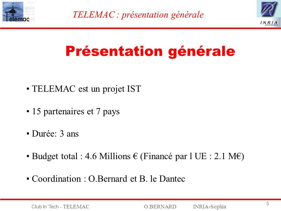 Club In Tech - TELEMACO.BERNARD INRIA-Sophia 5 TELEMAC est un projet IST 15 partenaires et 7 pays Durée: 3 ans Budget total : 4.6 Millions (Financé pa