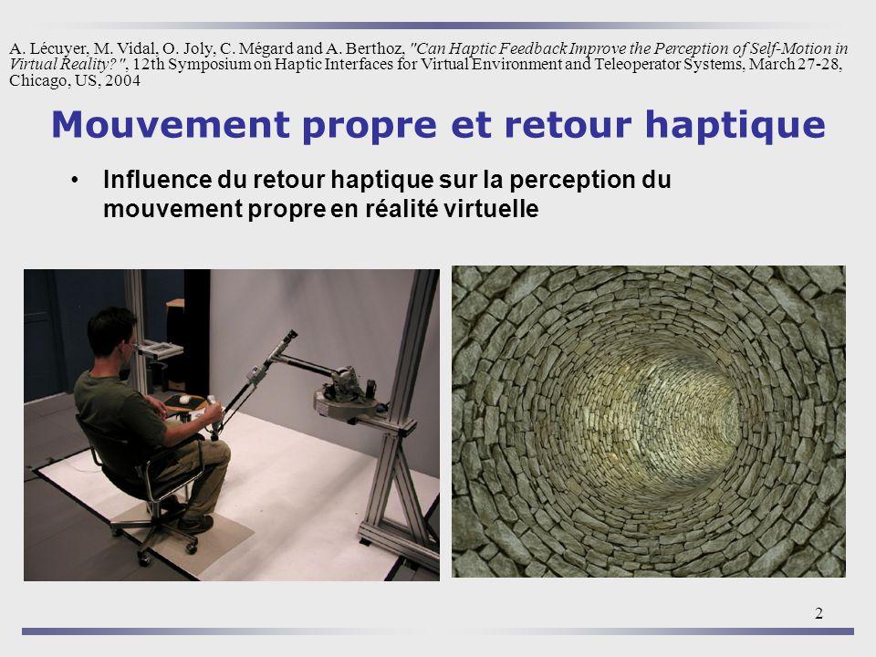 2 Mouvement propre et retour haptique Influence du retour haptique sur la perception du mouvement propre en réalité virtuelle A. Lécuyer, M. Vidal, O.