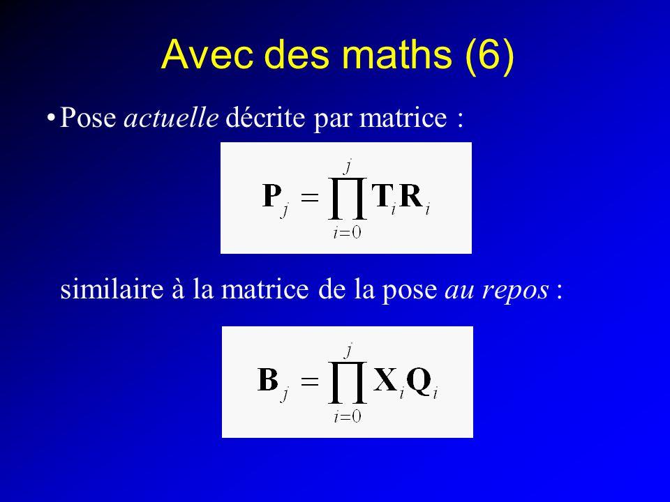 Avec des maths (6) Pose actuelle décrite par matrice : similaire à la matrice de la pose au repos :