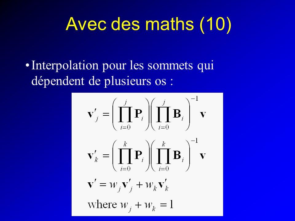 Avec des maths (10) Interpolation pour les sommets qui dépendent de plusieurs os :