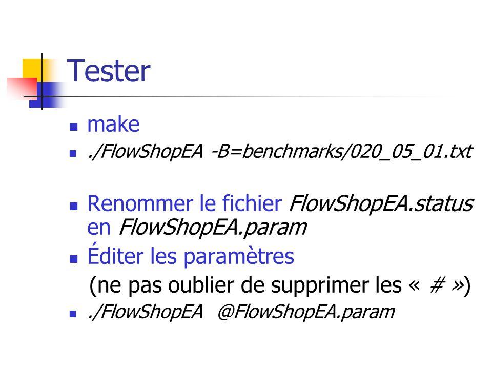 Tester make./FlowShopEA -B=benchmarks/020_05_01.txt Renommer le fichier FlowShopEA.status en FlowShopEA.param Éditer les paramètres (ne pas oublier de