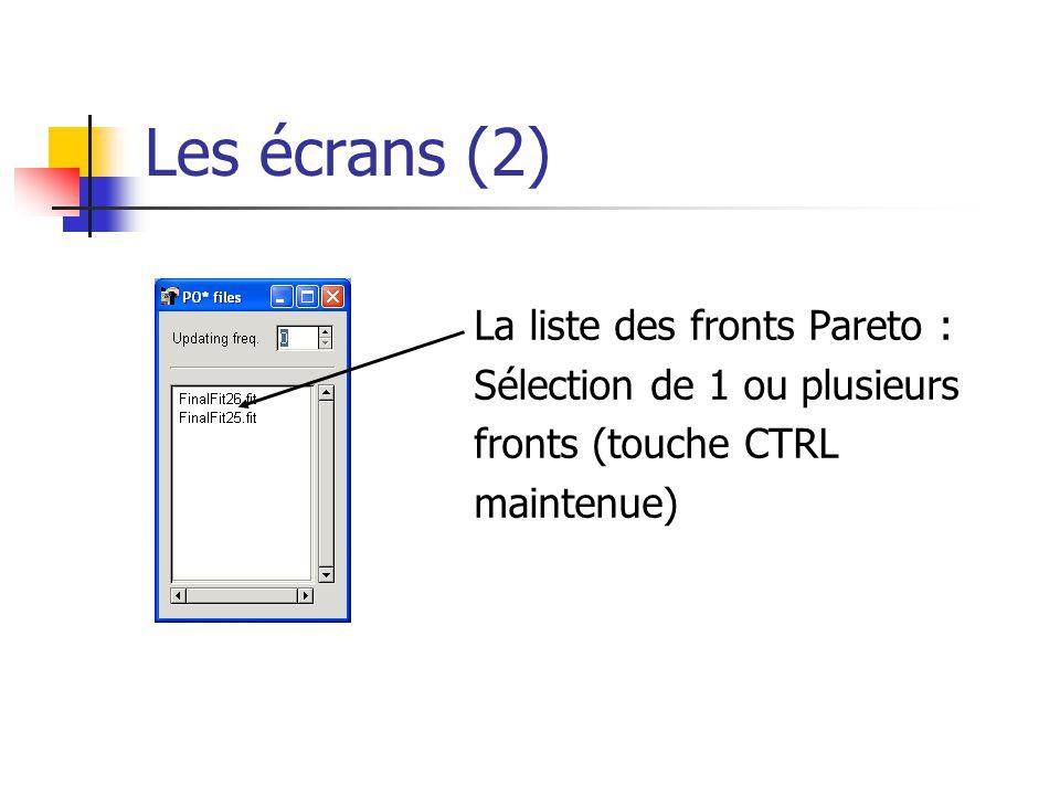 Les écrans (2) La liste des fronts Pareto : Sélection de 1 ou plusieurs fronts (touche CTRL maintenue)