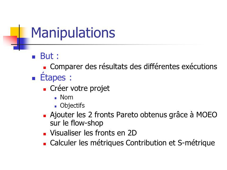 Manipulations But : Comparer des résultats des différentes exécutions Étapes : Créer votre projet Nom Objectifs Ajouter les 2 fronts Pareto obtenus gr