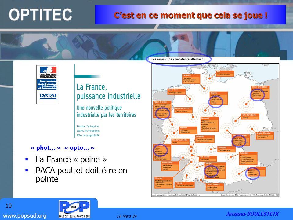 www.popsud.org 16 Mars 04 10 Cest en ce moment que cela se joue ! La France « peine » PACA peut et doit être en pointe « phot… » « opto… » Jacques BOU