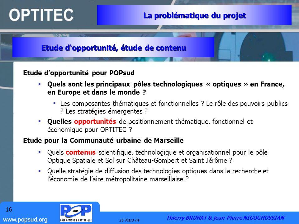 www.popsud.org 16 Mars 04 16 Etude dopportunité pour POPsud Quels sont les principaux pôles technologiques « optiques » en France, en Europe et dans l