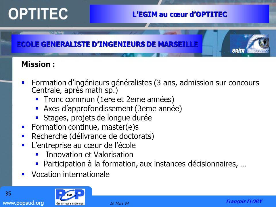 www.popsud.org 16 Mars 04 35 Mission : Formation dingénieurs généralistes (3 ans, admission sur concours Centrale, après math sp.) Tronc commun (1ere