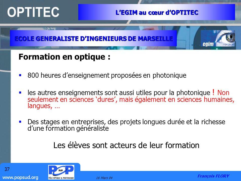 www.popsud.org 16 Mars 04 37 Formation en optique : 800 heures denseignement proposées en photonique les autres enseignements sont aussi utiles pour l