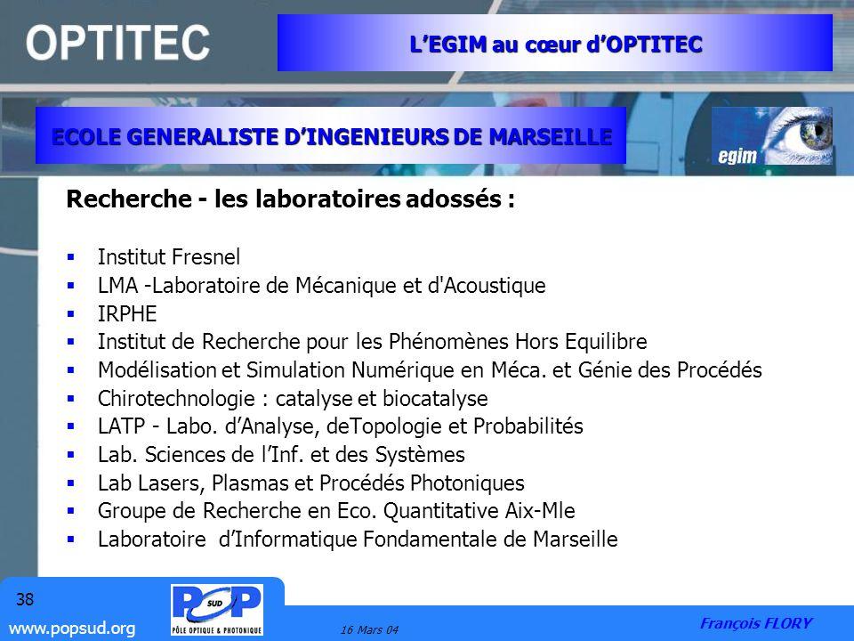 www.popsud.org 16 Mars 04 38 Recherche - les laboratoires adossés : Institut Fresnel LMA -Laboratoire de Mécanique et d'Acoustique IRPHE Institut de R