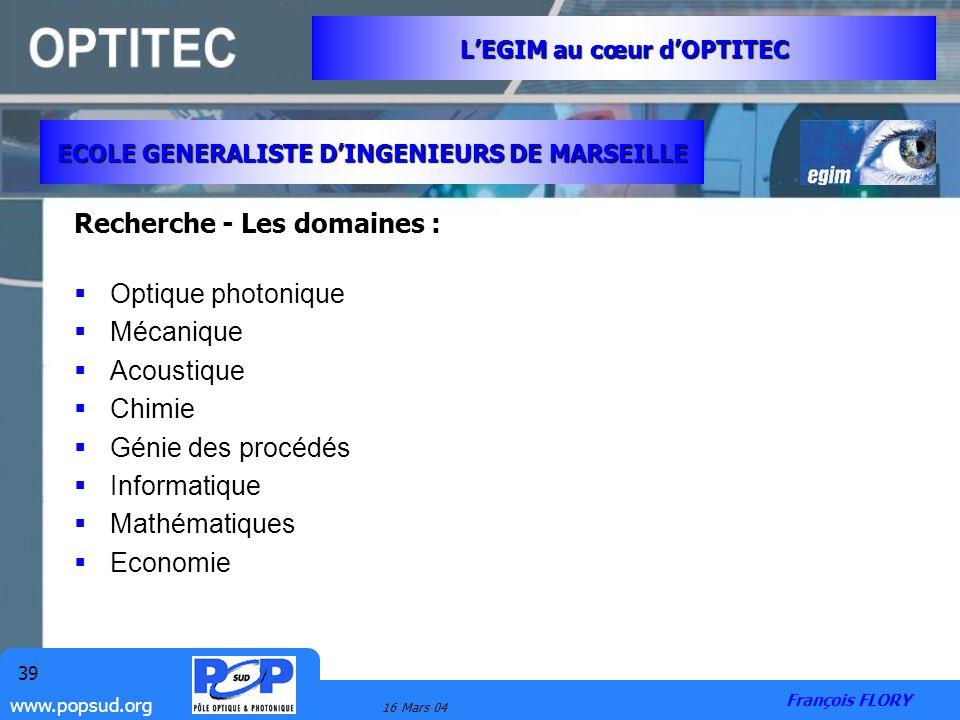 www.popsud.org 16 Mars 04 39 Recherche - Les domaines : Optique photonique Mécanique Acoustique Chimie Génie des procédés Informatique Mathématiques E
