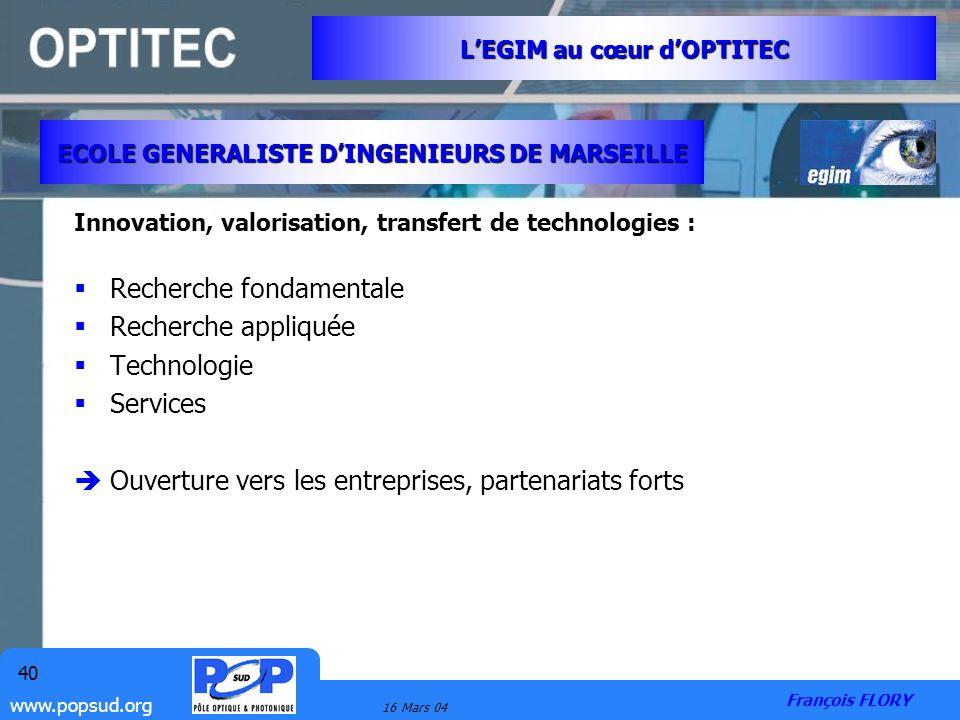 www.popsud.org 16 Mars 04 40 Innovation, valorisation, transfert de technologies : Recherche fondamentale Recherche appliquée Technologie Services Ouv