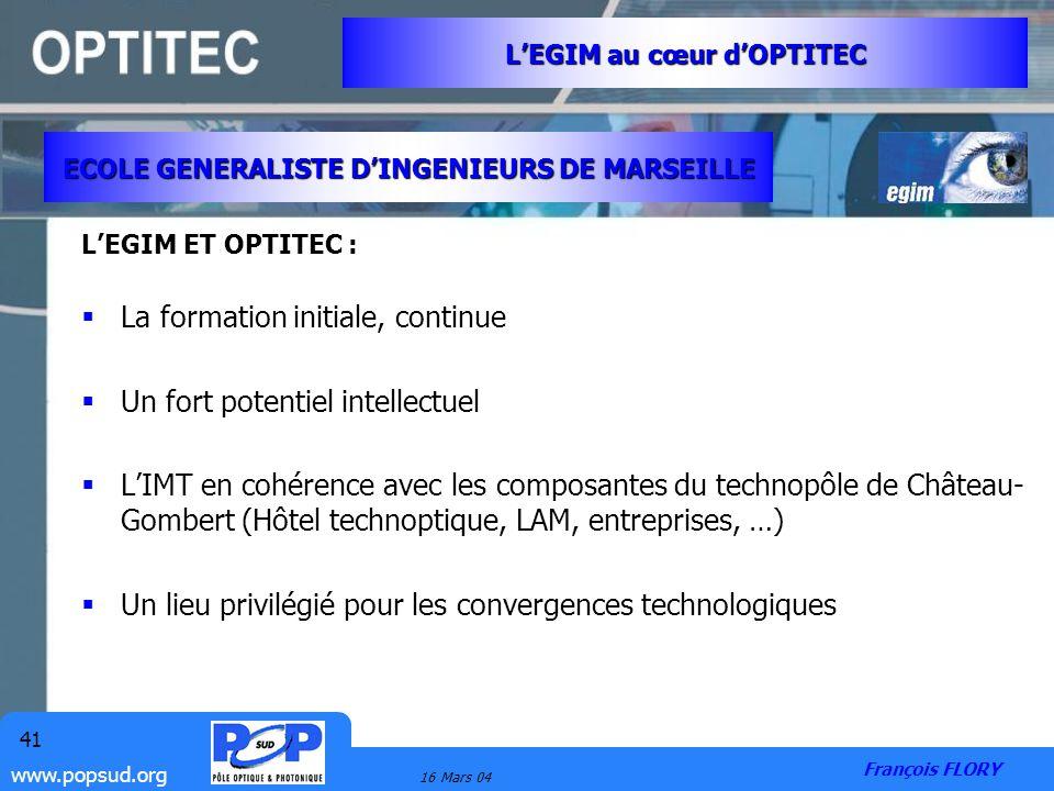 www.popsud.org 16 Mars 04 41 LEGIM ET OPTITEC : La formation initiale, continue Un fort potentiel intellectuel LIMT en cohérence avec les composantes