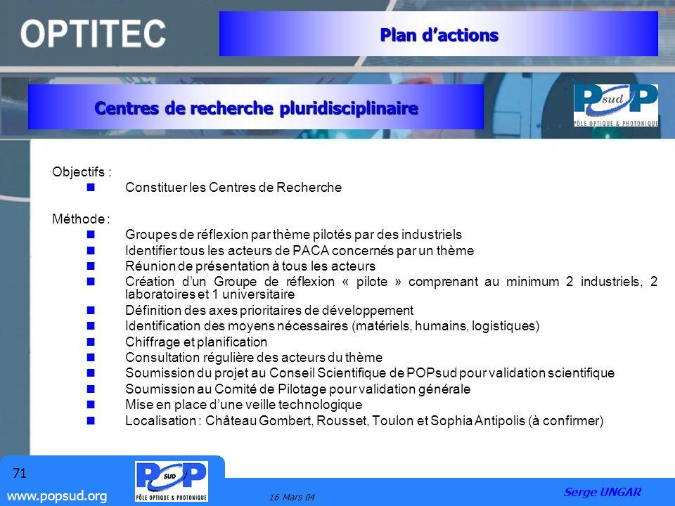 www.popsud.org 16 Mars 04 71 Objectifs : Constituer les Centres de Recherche Méthode : Groupes de réflexion par thème pilotés par des industriels Iden