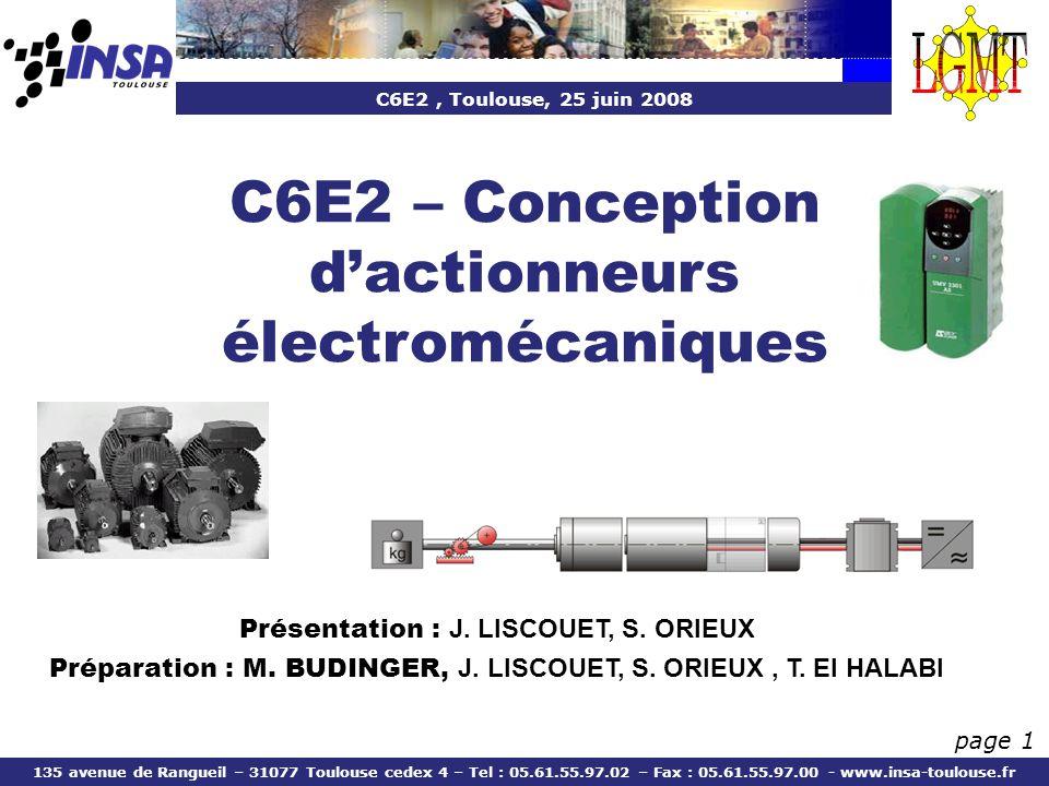C6E2, Toulouse, 25 juin 2008 135 avenue de Rangueil – 31077 Toulouse cedex 4 – Tel : 05.61.55.97.02 – Fax : 05.61.55.97.00 - www.insa-toulouse.fr page 1 C6E2 – Conception dactionneurs électromécaniques Présentation : J.
