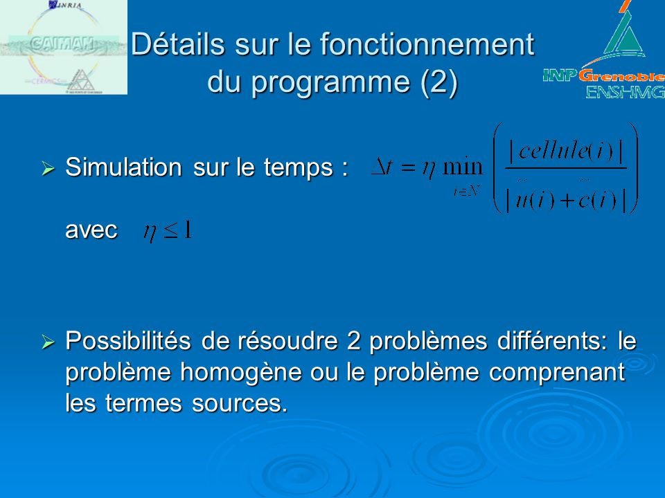 Détails sur le fonctionnement du programme (2) Simulation sur le temps : avec Simulation sur le temps : avec Possibilités de résoudre 2 problèmes diff