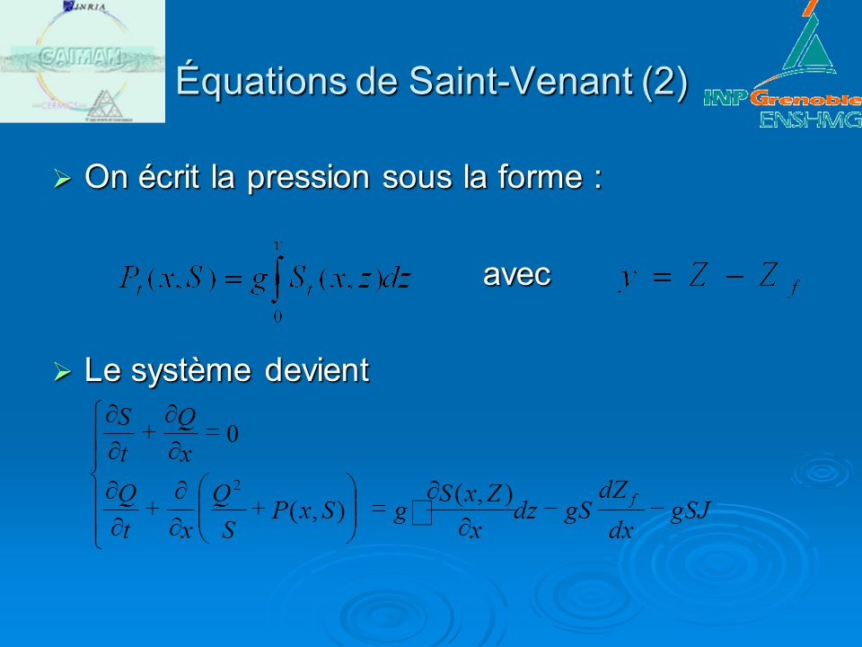 Équations de Saint-Venant (2) On écrit la pression sous la forme : On écrit la pression sous la forme :avec Le système devient Le système devient gSJ