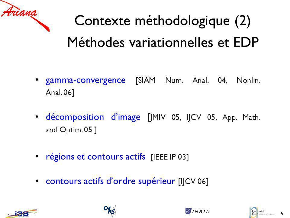 6 Contexte méthodologique (2) Méthodes variationnelles et EDP gamma-convergence [SIAM Num.