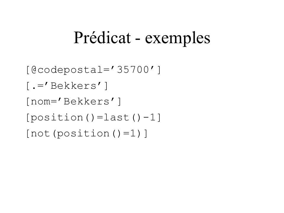 Prédicat - exemples [@codepostal=35700] [.=Bekkers] [nom=Bekkers] [position()=last()-1] [not(position()=1)]