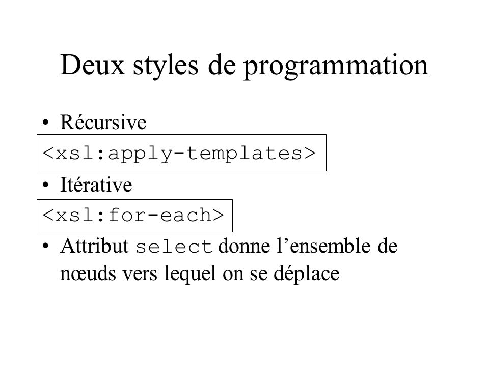 Deux styles de programmation Récursive Itérative Attribut select donne lensemble de nœuds vers lequel on se déplace