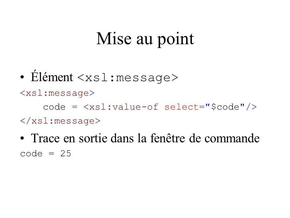 Mise au point Élément code = Trace en sortie dans la fenêtre de commande code = 25