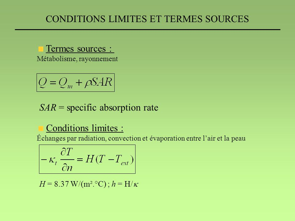 CONDITIONS LIMITES ET TERMES SOURCES Termes sources : Métabolisme, rayonnement Conditions limites : Échanges par radiation, convection et évaporation