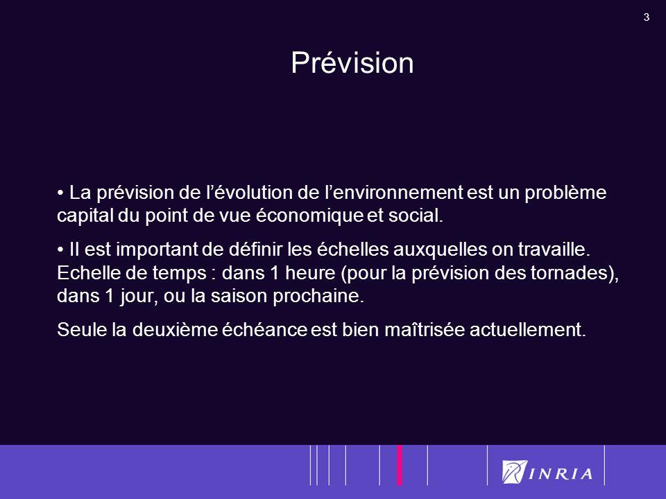 3 Prévision La prévision de lévolution de lenvironnement est un problème capital du point de vue économique et social. Il est important de définir les