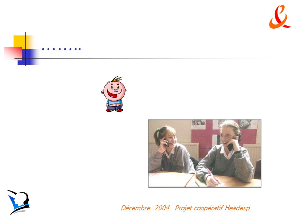 Décembre 2004 Projet coopératif Headexp ……..