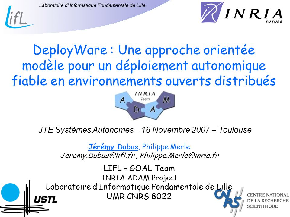 11 DeployWare : Une approche orientée modèle pour un déploiement autonomique fiable en environnements ouverts distribués JTE Systèmes Autonomes – 16 N