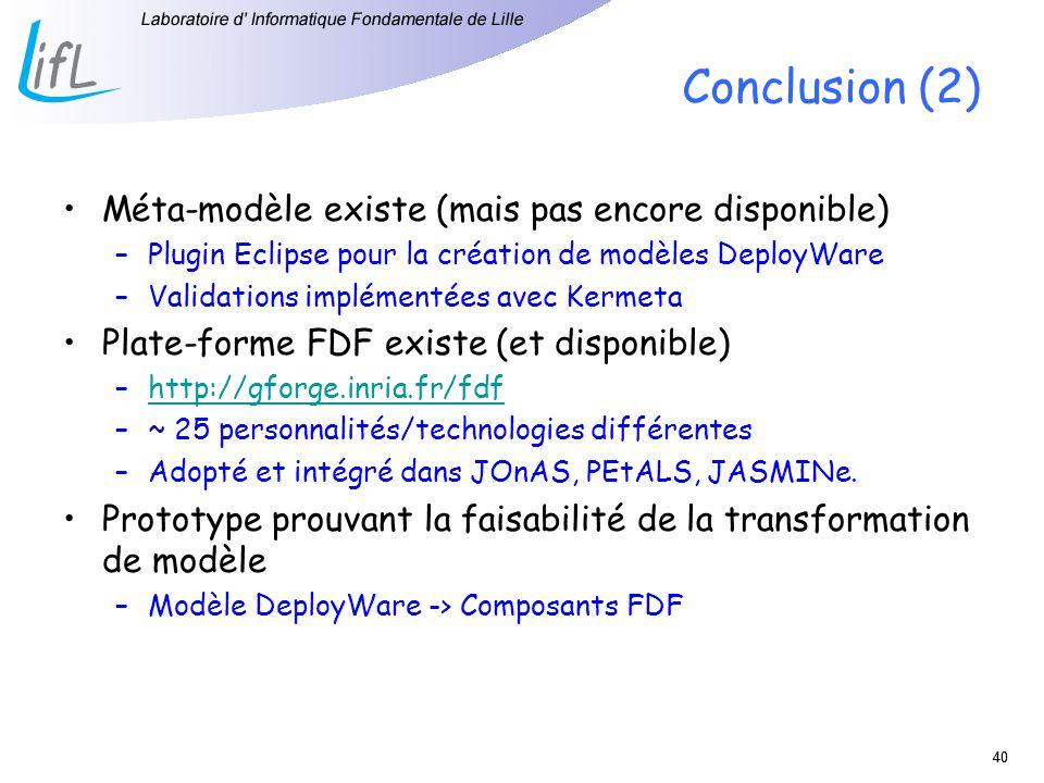 40 Conclusion (2) Méta-modèle existe (mais pas encore disponible) –Plugin Eclipse pour la création de modèles DeployWare –Validations implémentées ave