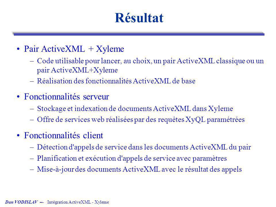 Dan VODISLAV --- Intégration ActiveXML - Xyleme Résultat Pair ActiveXML + Xyleme –Code utilisable pour lancer, au choix, un pair ActiveXML classique o
