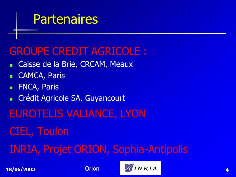 18/06/2003 Orion 4 GROUPE CREDIT AGRICOLE : Caisse de la Brie, CRCAM, Meaux CAMCA, Paris FNCA, Paris Crédit Agricole SA, Guyancourt EUROTELIS VALIANCE, LYON CIEL, Toulon INRIA, Projet ORION, Sophia-Antipolis Partenaires