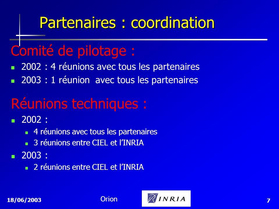 18/06/2003 Orion 7 Comité de pilotage : 2002 : 4 réunions avec tous les partenaires 2003 : 1 réunion avec tous les partenaires Partenaires : coordination Réunions techniques : 2002 : 4 réunions avec tous les partenaires 3 réunions entre CIEL et lINRIA 2003 : 2 réunions entre CIEL et lINRIA