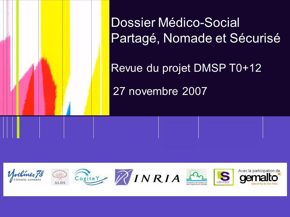 Projet DMSP – 27 novembre 2007 1 Dossier Médico-Social Partagé, Nomade et Sécurisé Revue du projet DMSP T0+12 27 novembre 2007 Avec la participation de