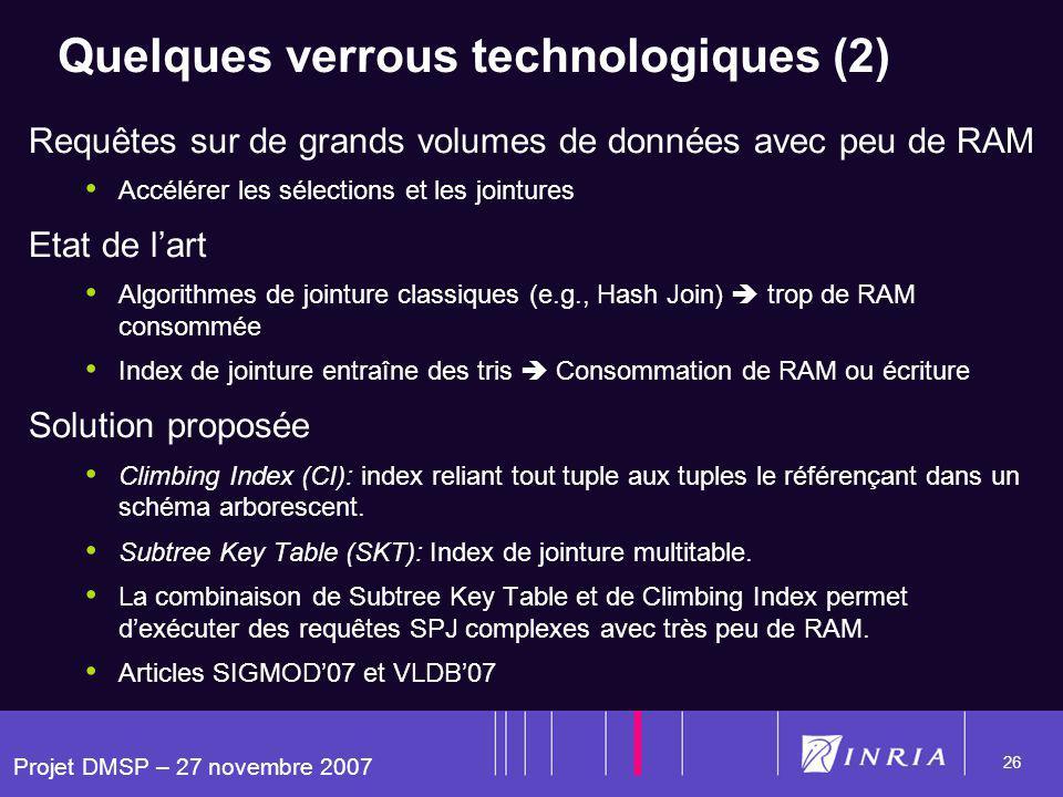 Projet DMSP – 27 novembre 2007 26 Quelques verrous technologiques (2) Requêtes sur de grands volumes de données avec peu de RAM Accélérer les sélectio