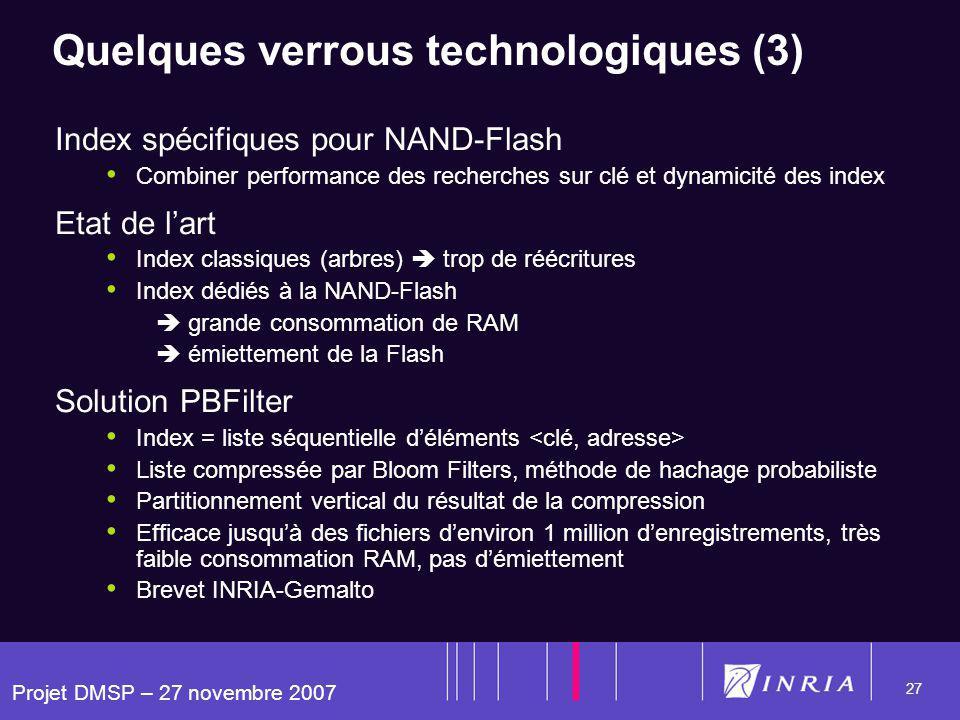 Projet DMSP – 27 novembre 2007 27 Quelques verrous technologiques (3) Index spécifiques pour NAND-Flash Combiner performance des recherches sur clé et