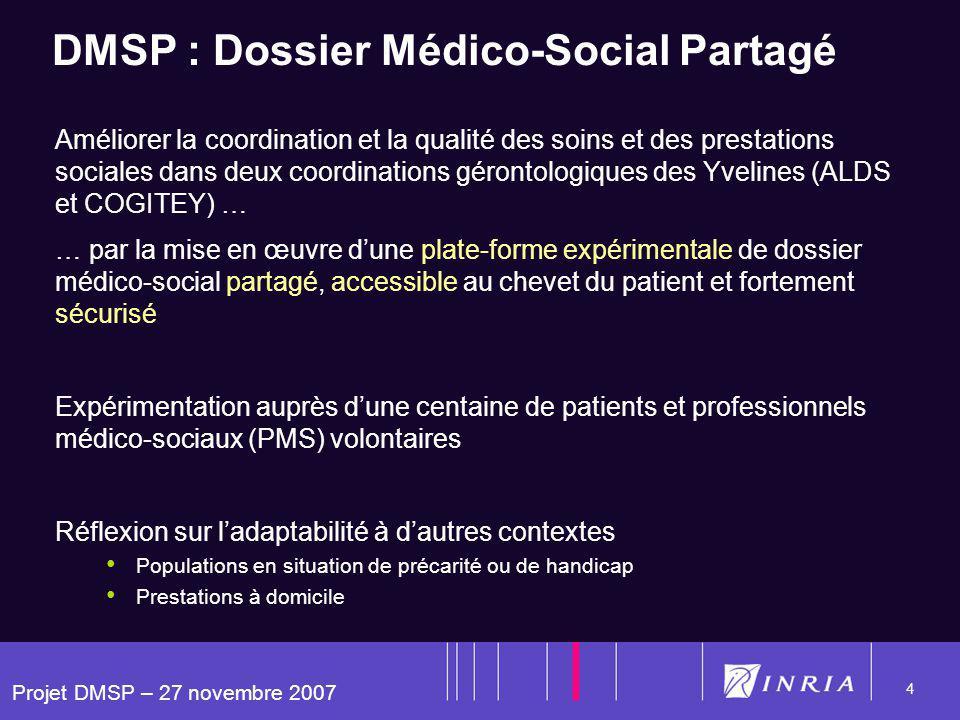 Projet DMSP – 27 novembre 2007 4 DMSP : Dossier Médico-Social Partagé Améliorer la coordination et la qualité des soins et des prestations sociales da
