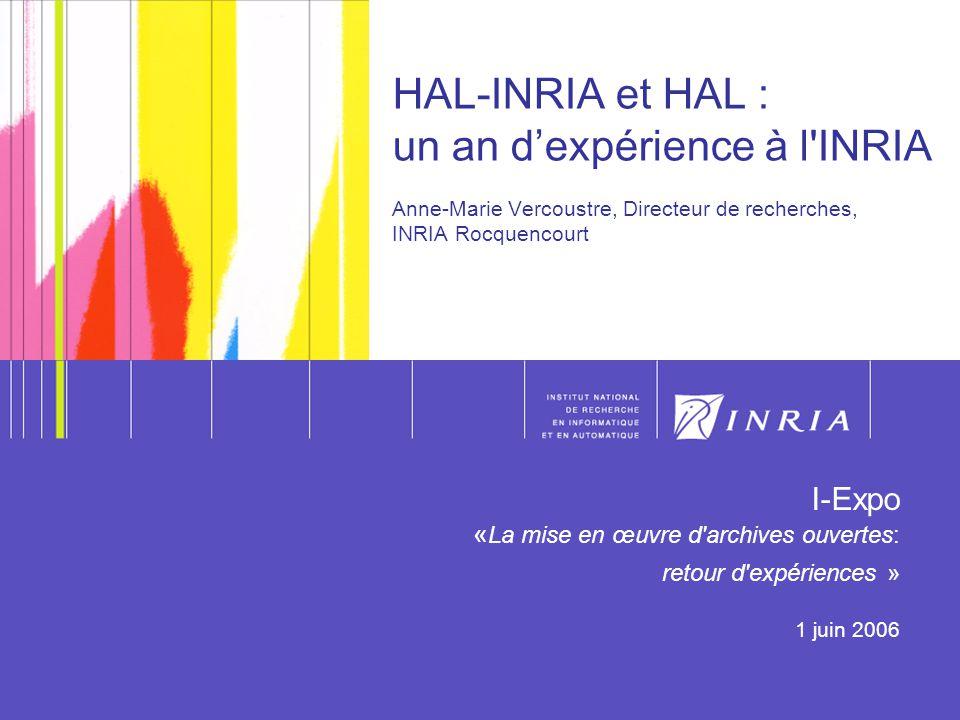 1 1 HAL-INRIA et HAL : un an dexpérience à l'INRIA Anne-Marie Vercoustre, Directeur de recherches, INRIA Rocquencourt I-Expo « La mise en œuvre d'arch