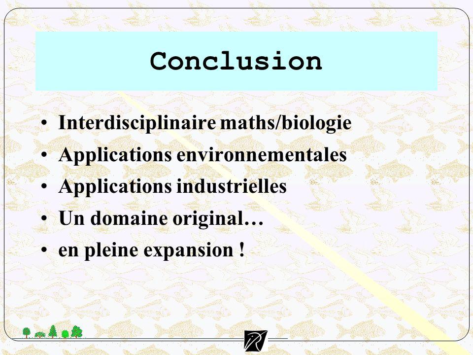Interdisciplinaire maths/biologie Applications environnementales Applications industrielles Un domaine original… en pleine expansion ! Conclusion