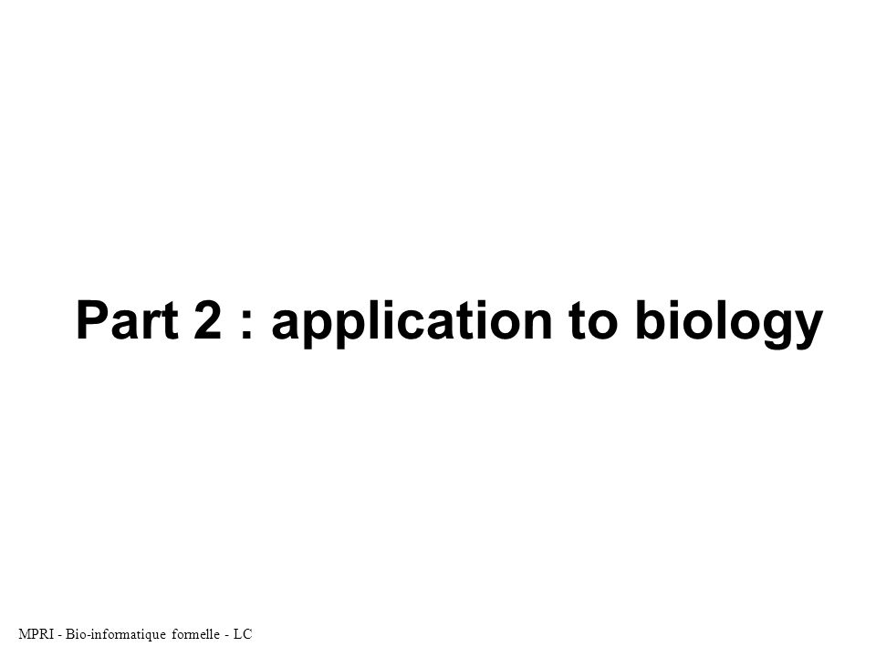 MPRI - Bio-informatique formelle - LC Part 2 : application to biology