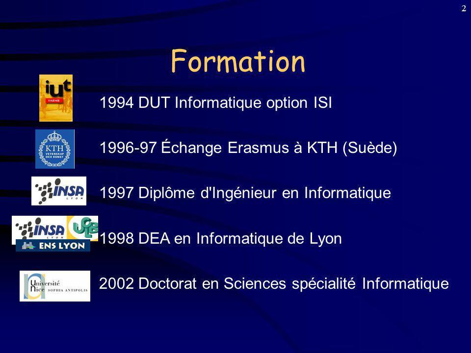 2 Formation 1994 DUT Informatique option ISI 1996-97 Échange Erasmus à KTH (Suède) 1997 Diplôme d Ingénieur en Informatique 1998 DEA en Informatique de Lyon 2002 Doctorat en Sciences spécialité Informatique