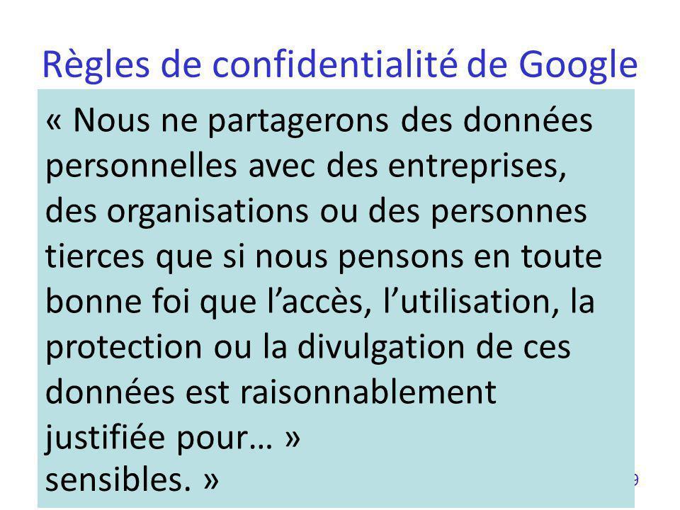 Règles de confidentialité de Google 9 « Nous ne communiquons des données personnelles vous concernant à des entreprises, des organisations ou des pers