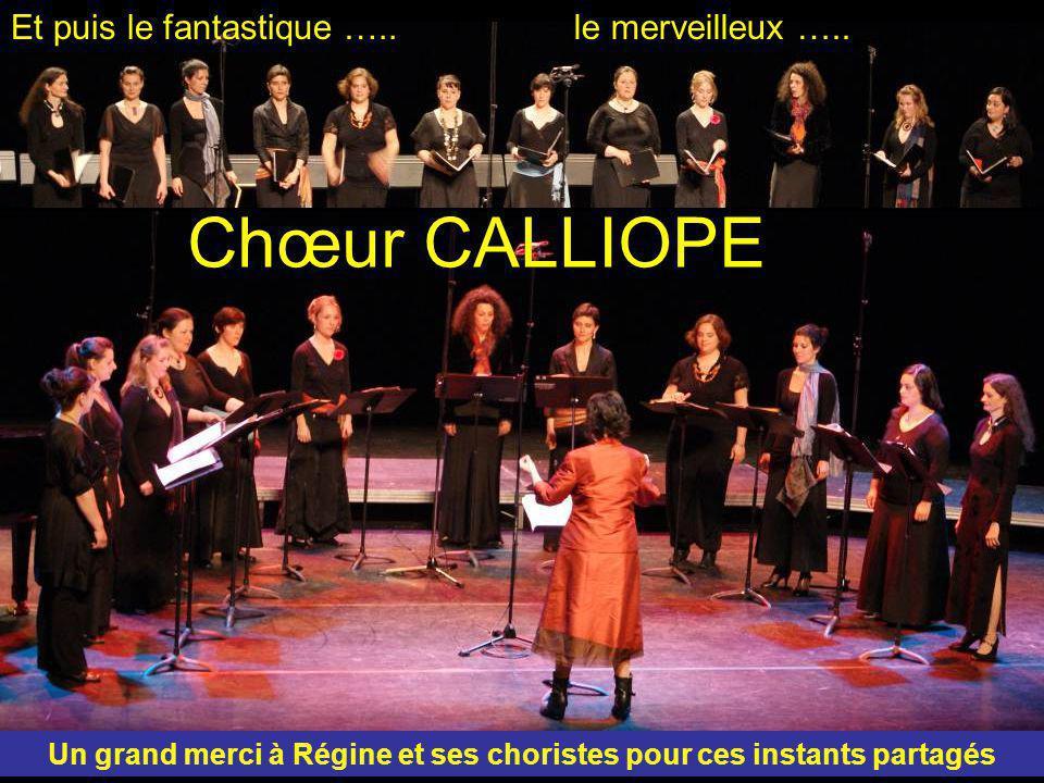 Et puis le fantastique ….. Un grand merci à Régine et ses choristes pour ces instants partagés Chœur CALLIOPE le merveilleux …..