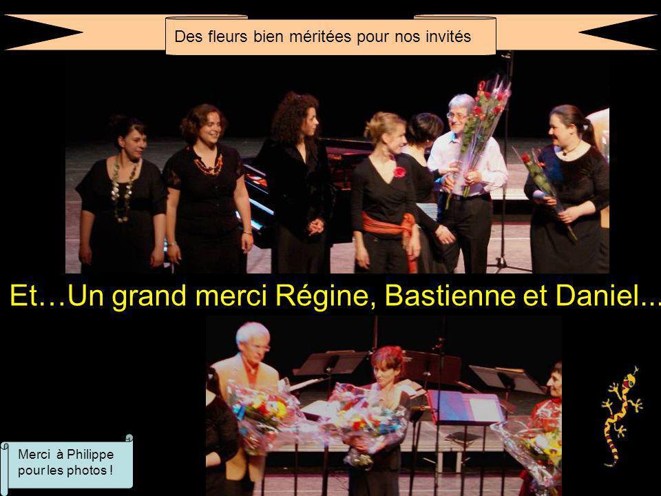 Des fleurs bien méritées pour nos invités Et…Un grand merci Régine, Bastienne et Daniel... Merci à Philippe pour les photos !