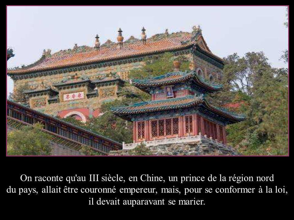 On raconte qu au III siècle, en Chine, un prince de la région nord du pays, allait être couronné empereur, mais, pour se conformer à la loi, il devait auparavant se marier.