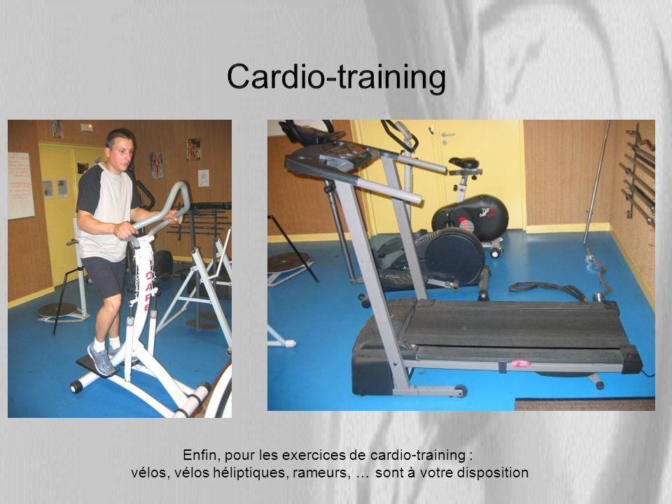 Enfin, pour les exercices de cardio-training : vélos, vélos héliptiques, rameurs, … sont à votre disposition