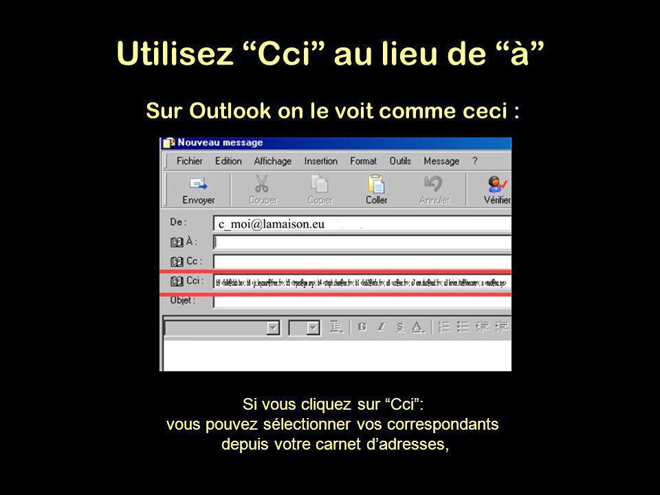 Sur Outlook on le voit comme ceci : Utilisez Cci au lieu de à Si vous cliquez sur Cci: vous pouvez sélectionner vos correspondants depuis votre carnet dadresses,
